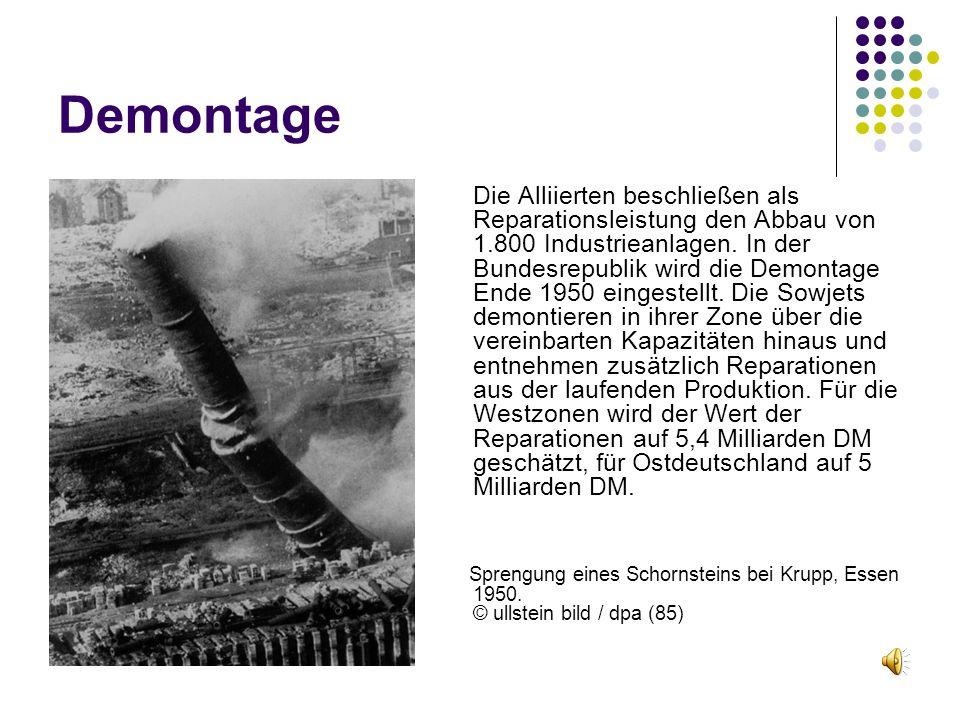 Demontage Die Alliierten beschließen als Reparationsleistung den Abbau von 1.800 Industrieanlagen. In der Bundesrepublik wird die Demontage Ende 1950