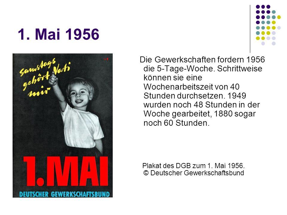 1. Mai 1956 Die Gewerkschaften fordern 1956 die 5-Tage-Woche. Schrittweise können sie eine Wochenarbeitszeit von 40 Stunden durchsetzen. 1949 wurden n