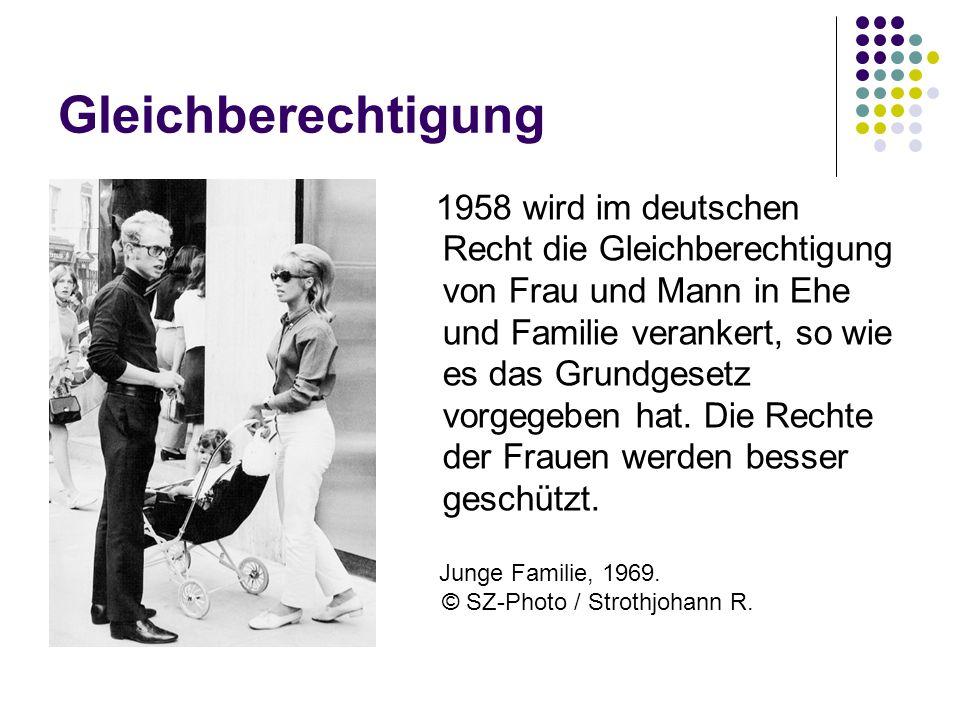 Gleichberechtigung 1958 wird im deutschen Recht die Gleichberechtigung von Frau und Mann in Ehe und Familie verankert, so wie es das Grundgesetz vorge
