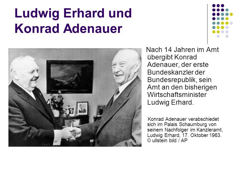 Ludwig Erhard und Konrad Adenauer Nach 14 Jahren im Amt übergibt Konrad Adenauer, der erste Bundeskanzler der Bundesrepublik, sein Amt an den bisherig