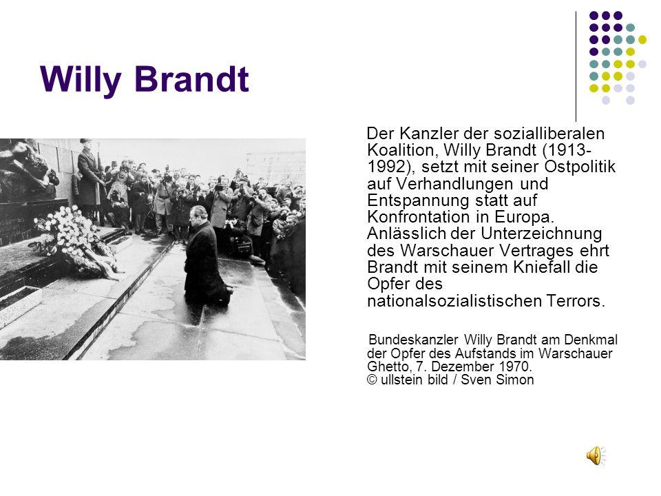 Willy Brandt Der Kanzler der sozialliberalen Koalition, Willy Brandt (1913- 1992), setzt mit seiner Ostpolitik auf Verhandlungen und Entspannung statt