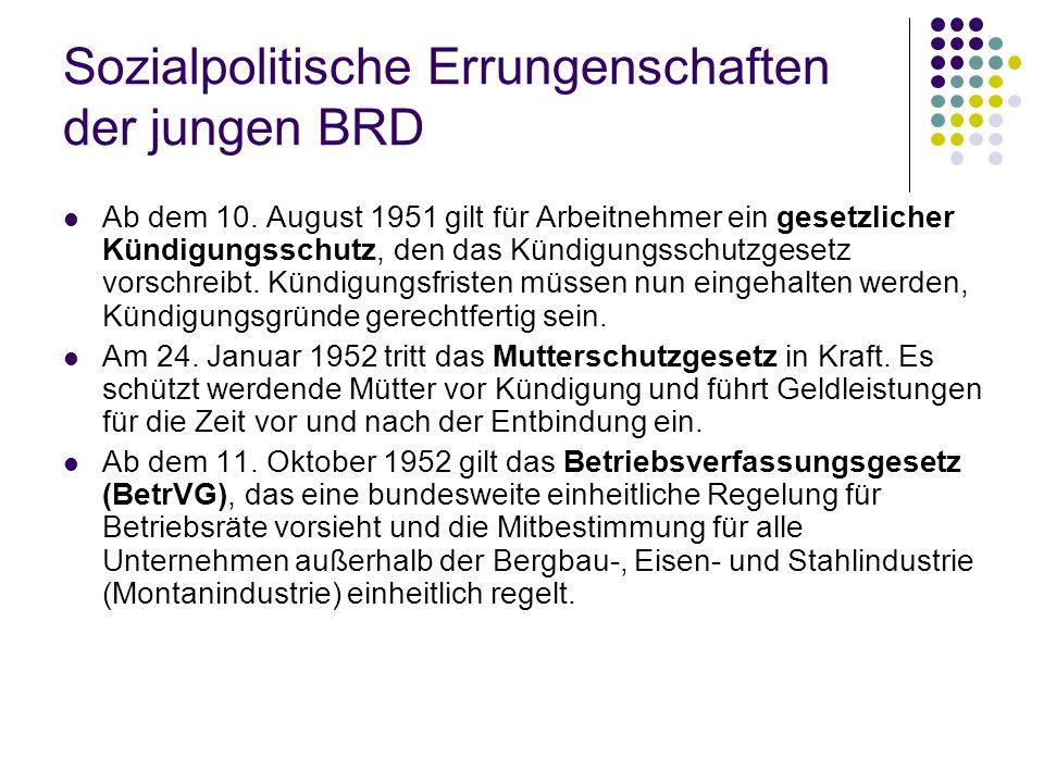 Sozialpolitische Errungenschaften der jungen BRD Ab dem 10. August 1951 gilt für Arbeitnehmer ein gesetzlicher Kündigungsschutz, den das Kündigungssch