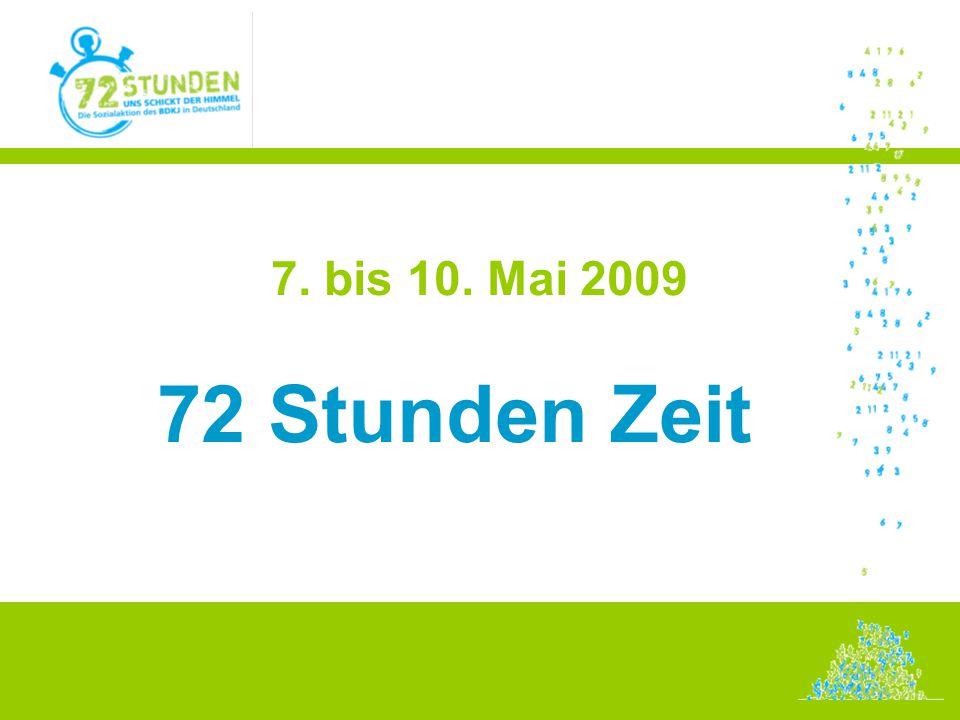 7. bis 10. Mai 2009 72 Stunden Zeit