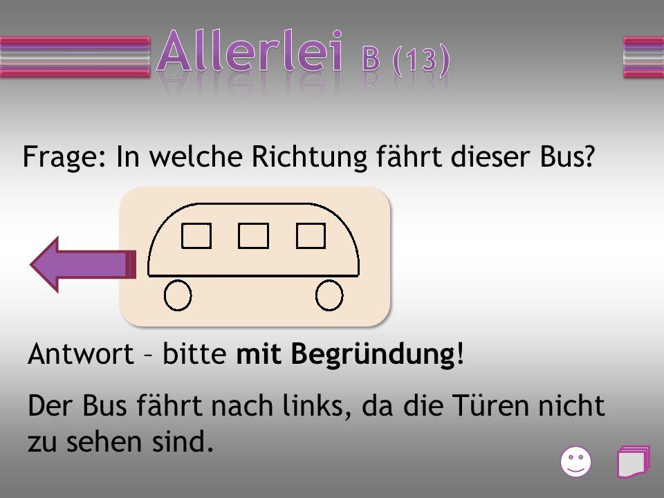Frage: In welche Richtung fährt dieser Bus.Antwort – bitte mit Begründung.