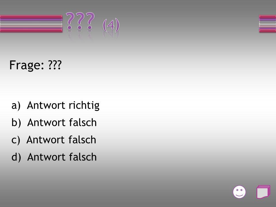 Frage: ??? a) Antwort falsch b) Antwort falsch c) Antwort falsch d) Antwort richtig