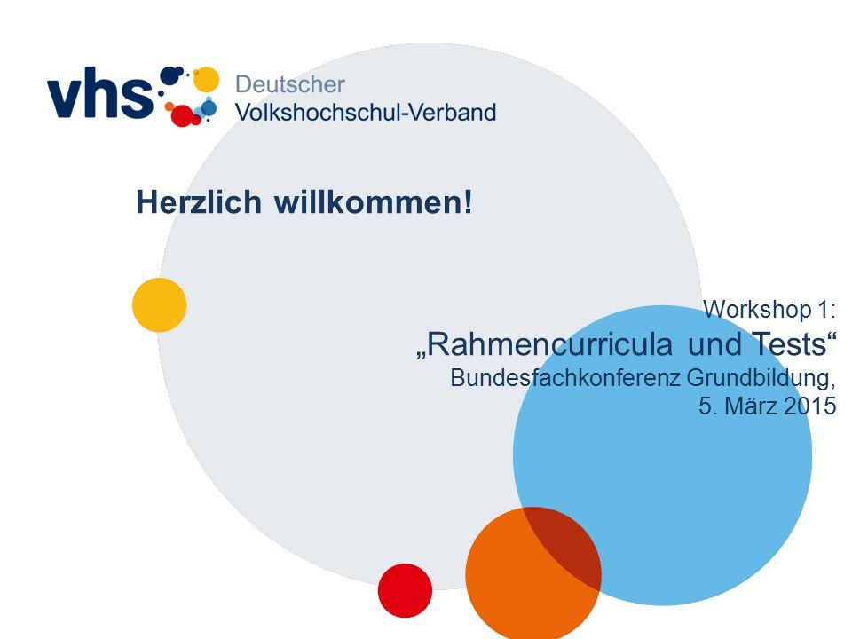 """Herzlich willkommen. Workshop 1: """"Rahmencurricula und Tests Bundesfachkonferenz Grundbildung, 5."""