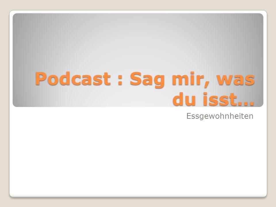 Podcast : Sag mir, was du isst… Essgewohnheiten