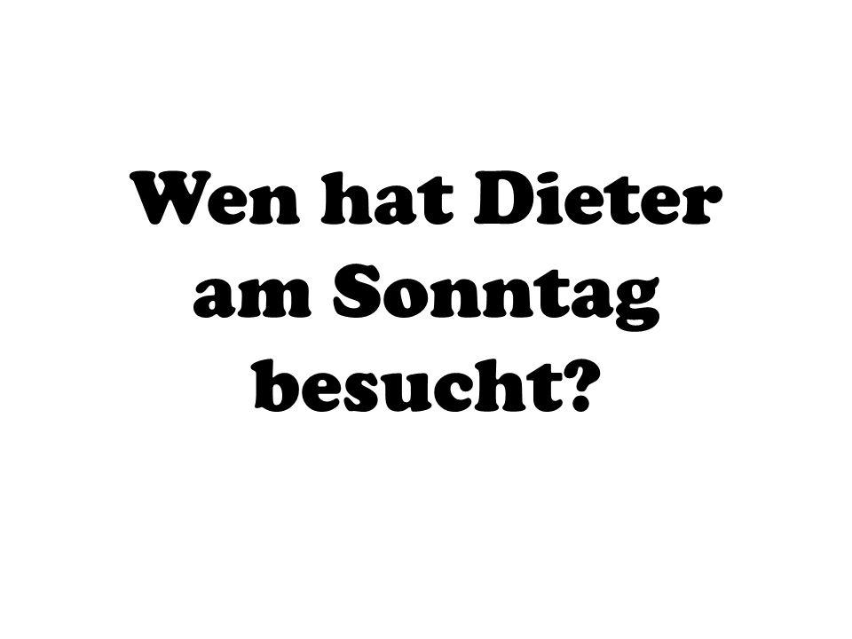 Wen hat Dieter am Sonntag besucht?