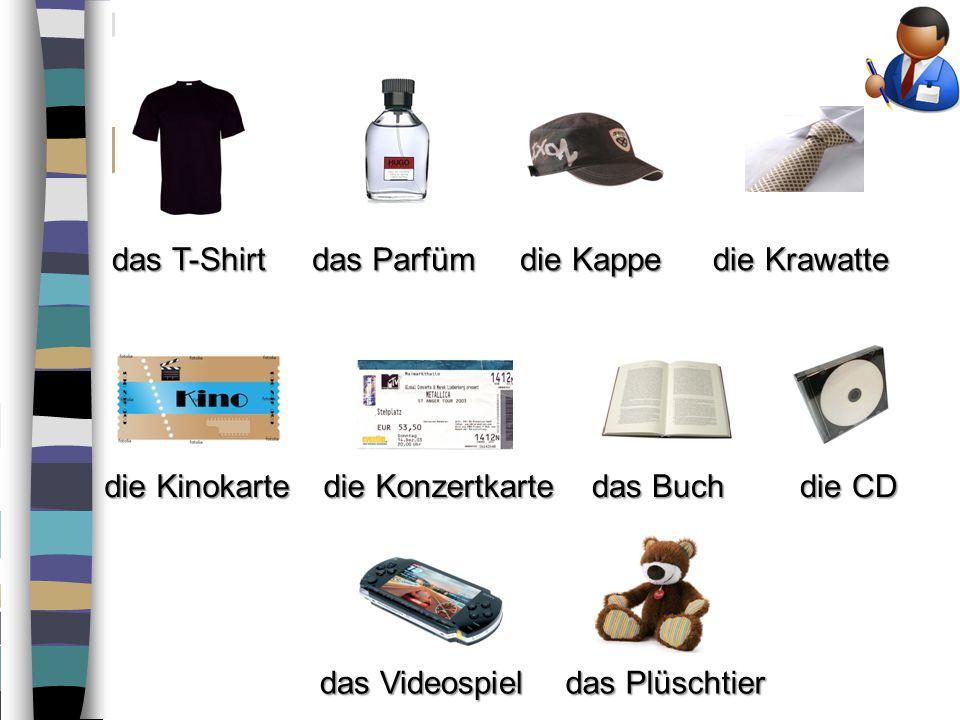 das T-Shirt das Parfüm die Kappe die Krawatte die Kinokarte die Konzertkarte das Buch die CD das Videospiel das Plüschtier