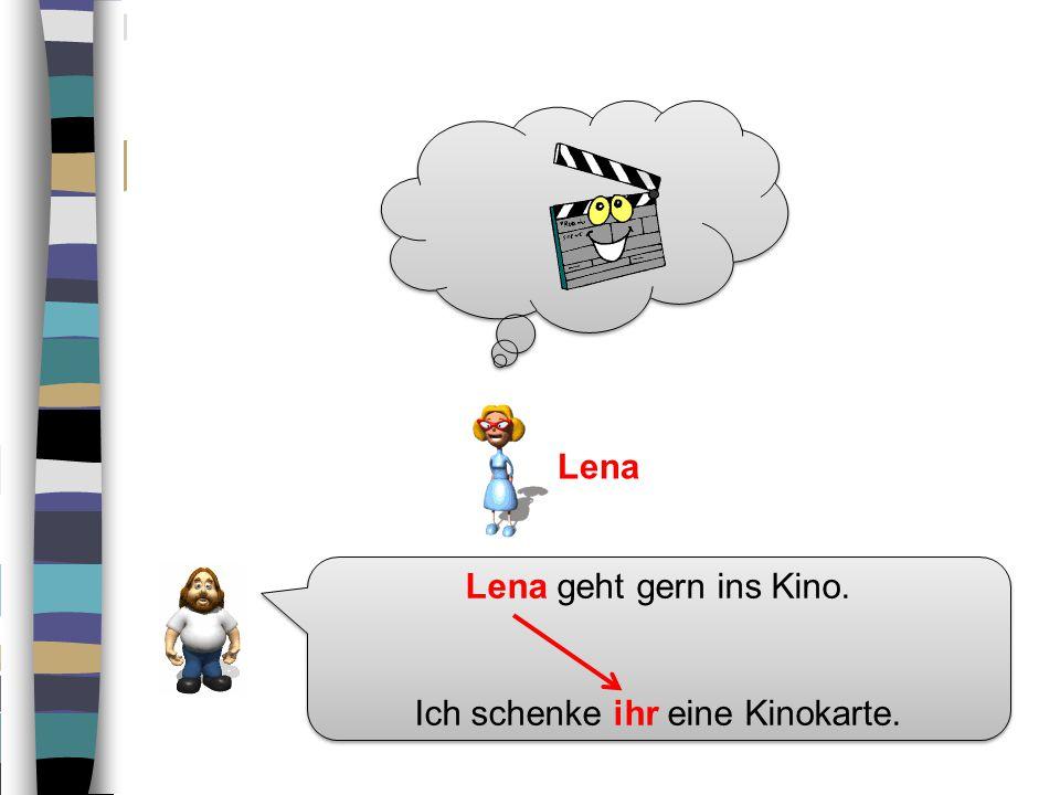 Lena geht gern ins Kino.Ich schenke ihr eine Kinokarte.