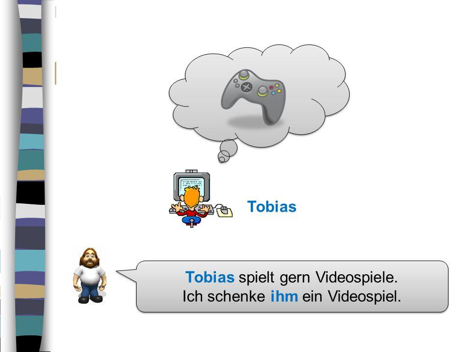 Tobias spielt gern Videospiele.Ich schenke ihm ein Videospiel.