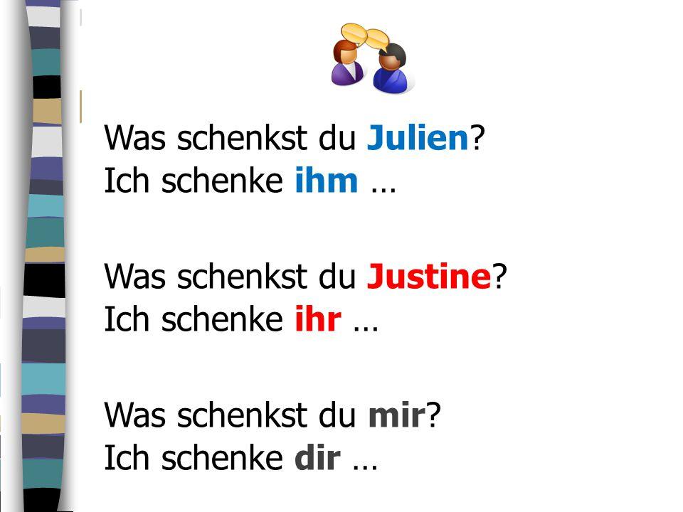 Ich schenke ihm … Was schenkst du Julien.Was schenkst du Justine.