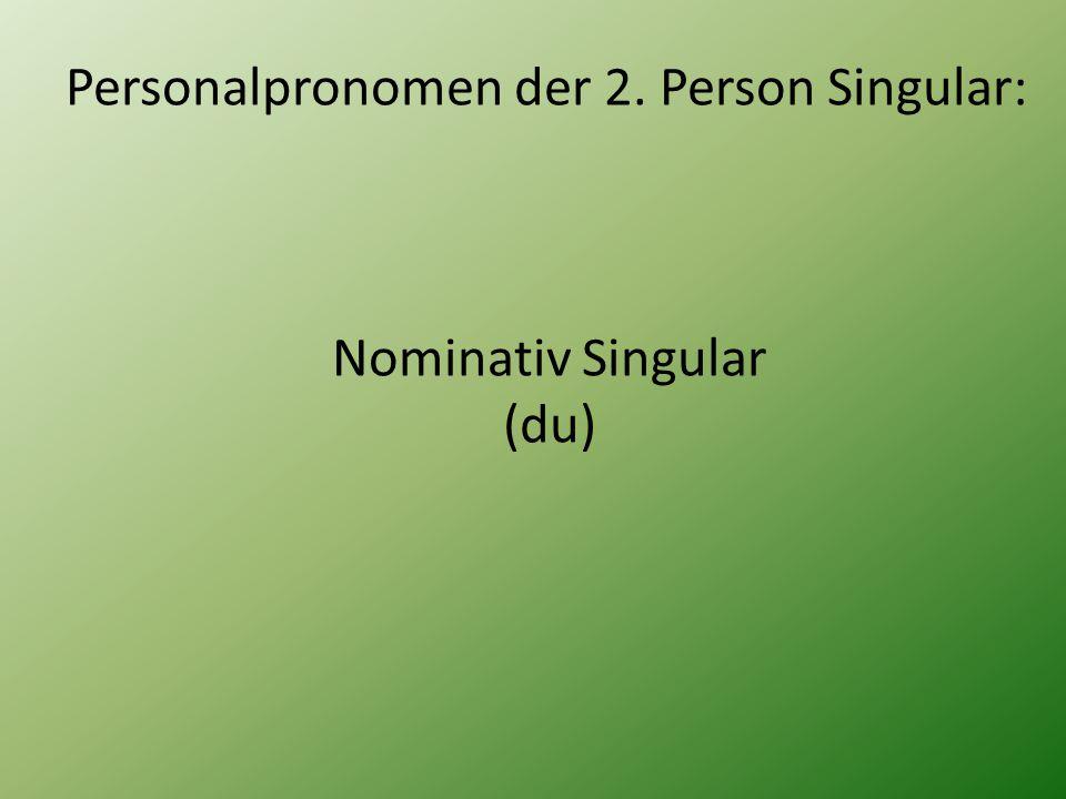 Personalpronomen der 2. Person Singular: Nominativ Singular (du)