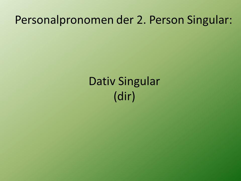 Personalpronomen der 2. Person Singular: Dativ Singular (dir)
