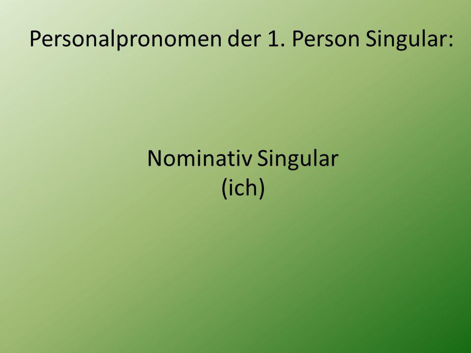 Personalpronomen der 1. Person Singular: Nominativ Singular (ich)