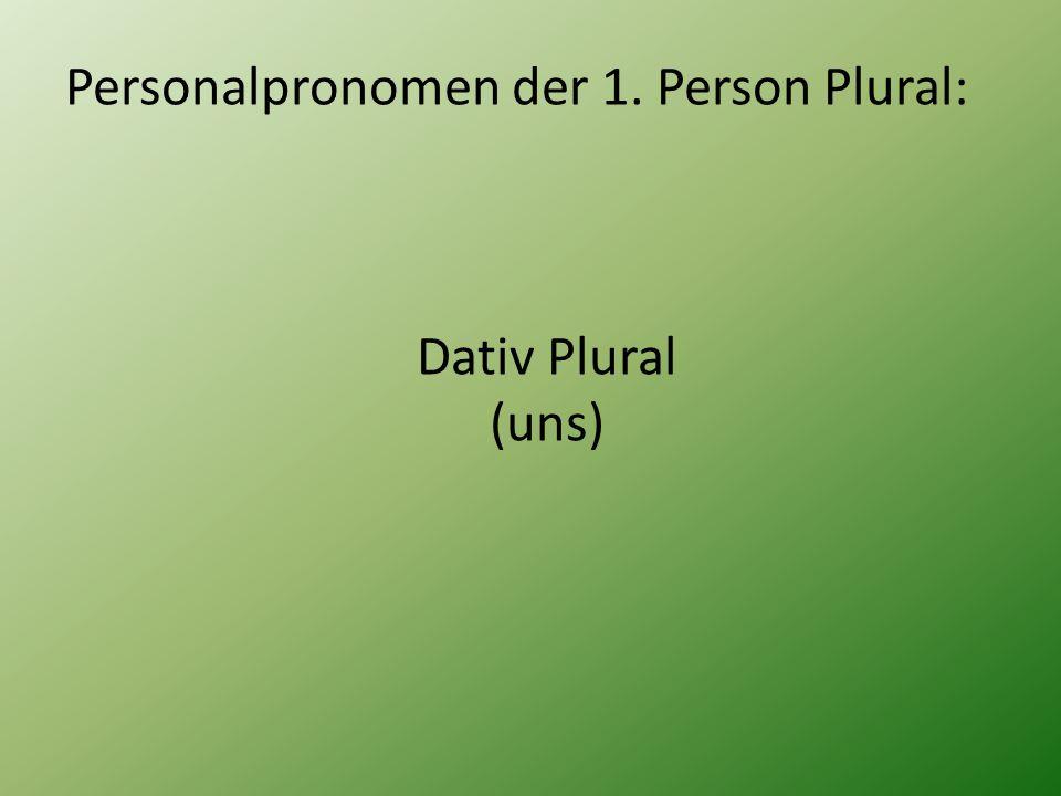 Personalpronomen der 1. Person Plural: Dativ Plural (uns)