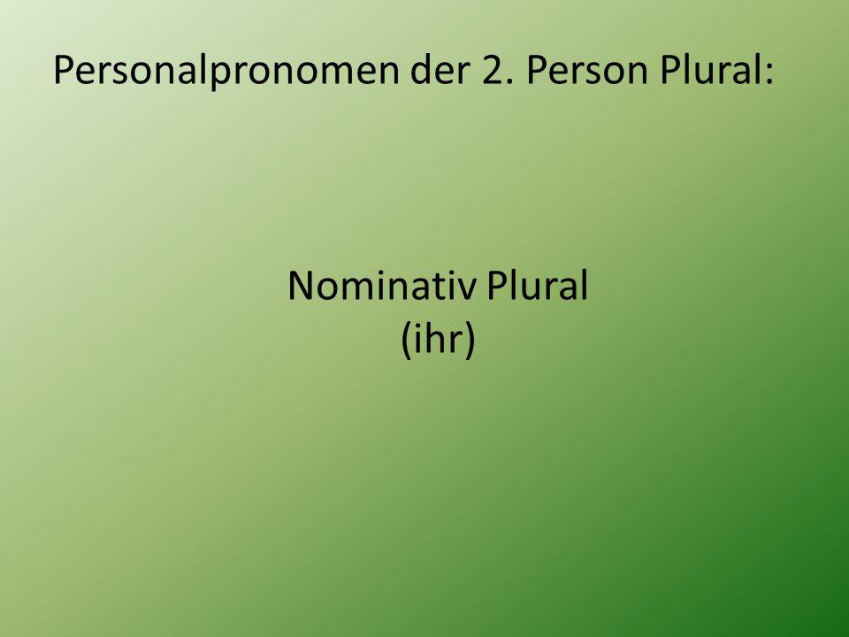 Personalpronomen der 2. Person Plural: Nominativ Plural (ihr)