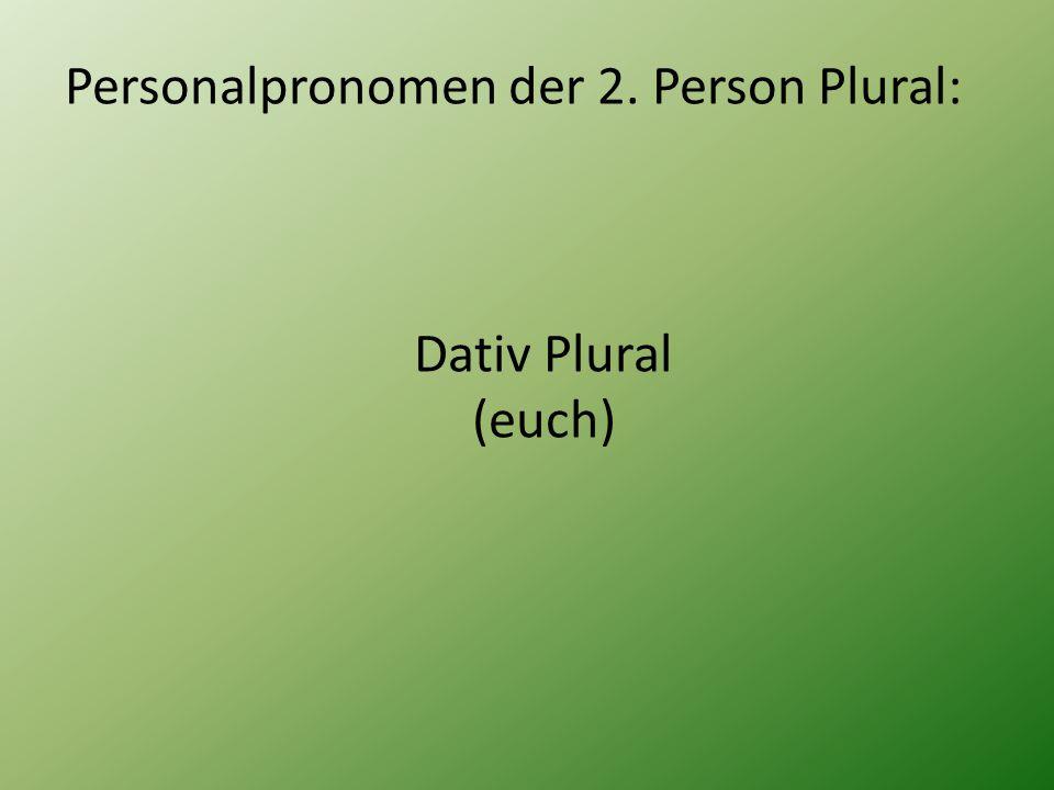Personalpronomen der 2. Person Plural: Dativ Plural (euch)
