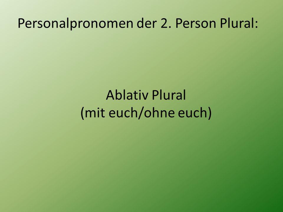 Personalpronomen der 2. Person Plural: Ablativ Plural (mit euch/ohne euch)