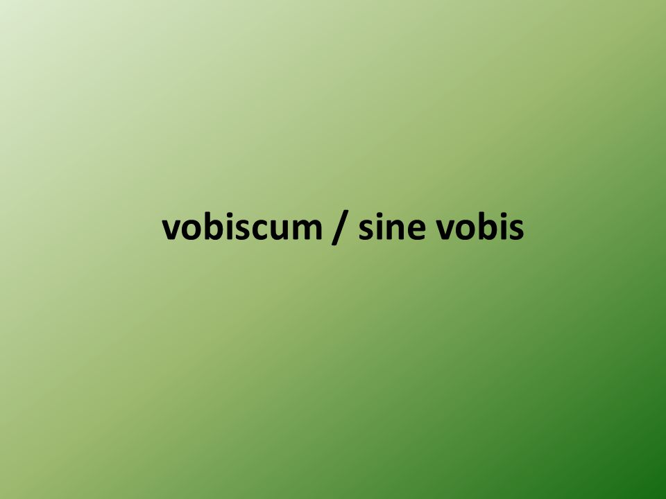 vobiscum / sine vobis