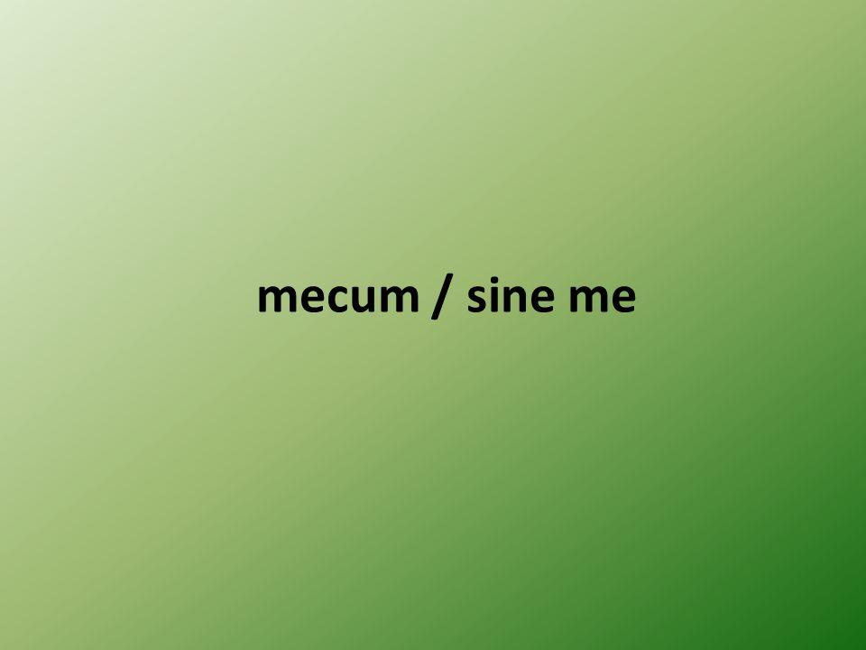 mecum / sine me