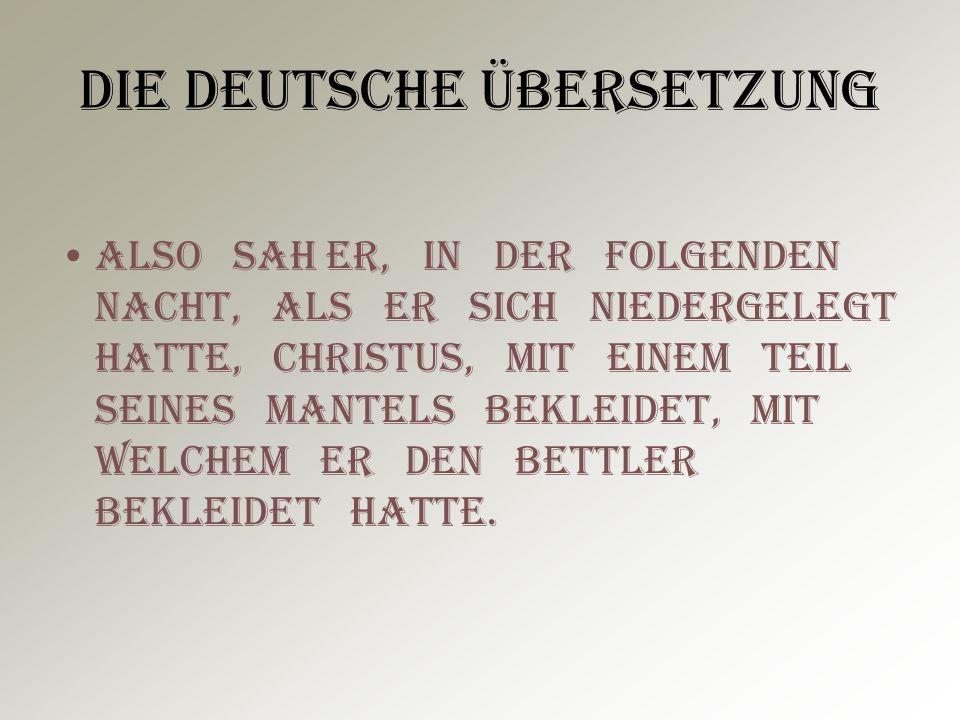 Die deutsche Übersetzung Also sah er, in der folgenden Nacht, als er sich niedergelegt hatte, Christus, mit einem Teil seines Mantels bekleidet, mit w
