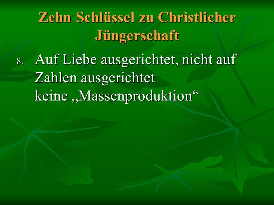 """Zehn Schlüssel zu Christlicher Jüngerschaft 8. Auf Liebe ausgerichtet, nicht auf Zahlen ausgerichtet keine """"Massenproduktion"""""""