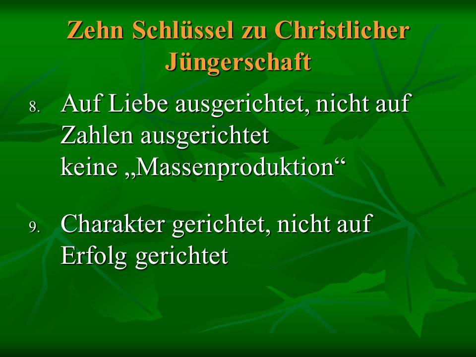 """Zehn Schlüssel zu Christlicher Jüngerschaft 8. Auf Liebe ausgerichtet, nicht auf Zahlen ausgerichtet keine """"Massenproduktion"""" 9. Charakter gerichtet,"""