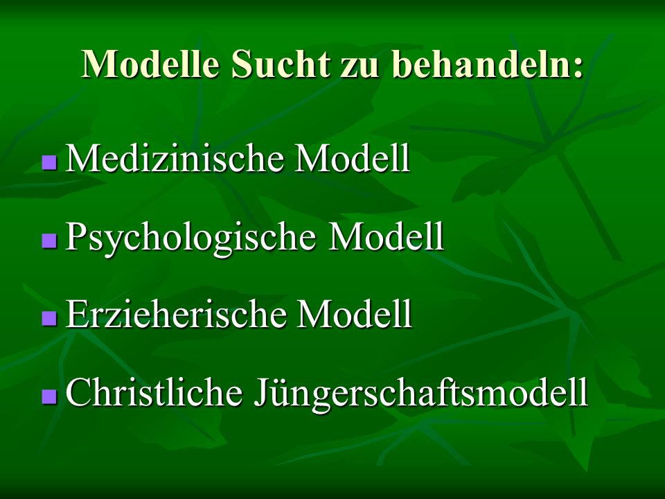 Modelle Sucht zu behandeln: Medizinische Modell Medizinische Modell Psychologische Modell Psychologische Modell Erzieherische Modell Erzieherische Mod