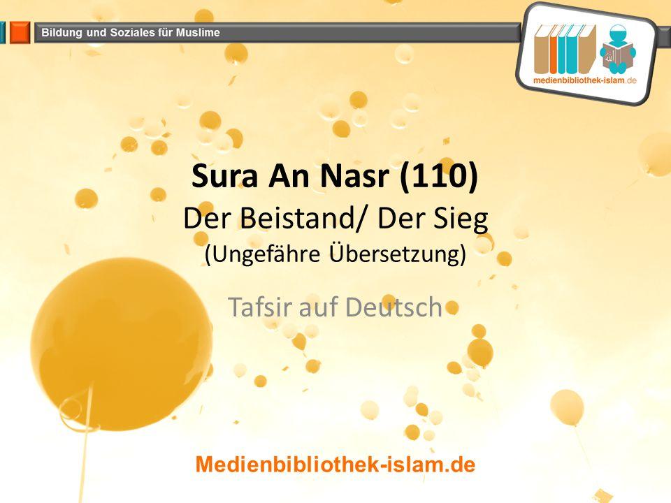 Sura An Nasr (110) Der Beistand/ Der Sieg (Ungefähre Übersetzung) Tafsir auf Deutsch Medienbibliothek-islam.de