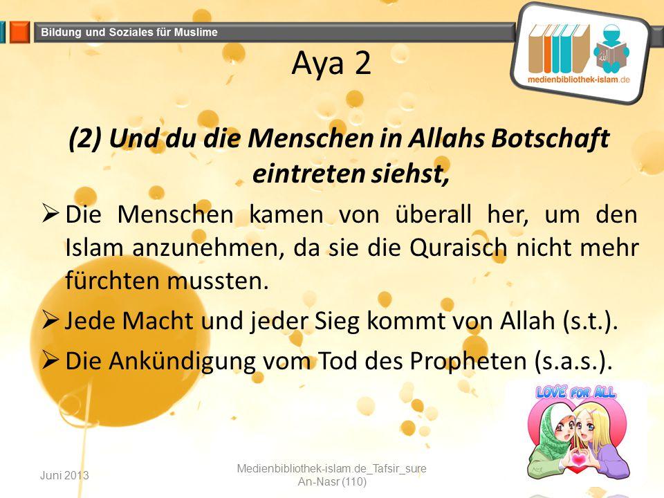 Aya 2 (2) Und du die Menschen in Allahs Botschaft eintreten siehst,  Die Menschen kamen von überall her, um den Islam anzunehmen, da sie die Quraisch