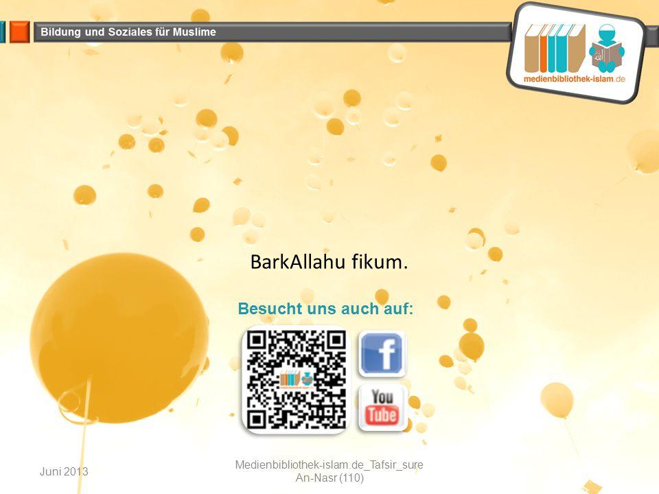 Juni 2013 Medienbibliothek-islam.de_Tafsir_sure An-Nasr (110) BarkAllahu fikum. Besucht uns auch auf: