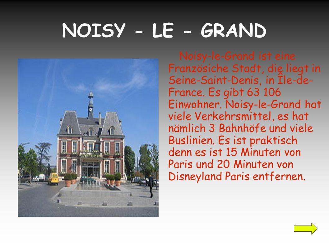 NOISY - LE - GRAND Noisy-le-Grand ist eine Französiche Stadt, die liegt in Seine-Saint-Denis, in Île-de- France.