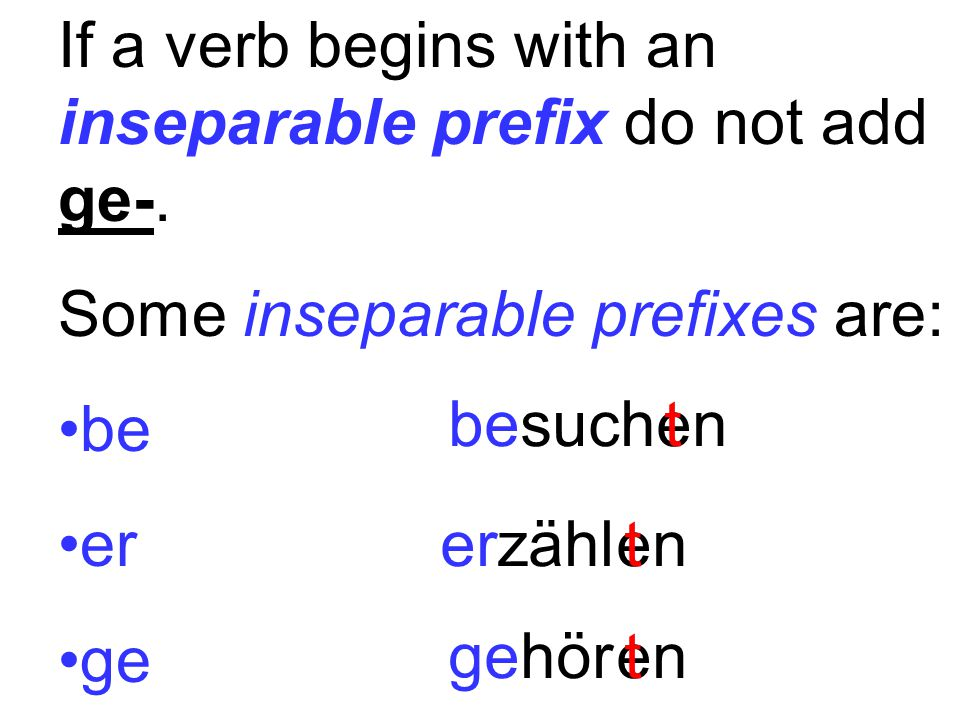If a verb begins with an inseparable prefix do not add ge-.
