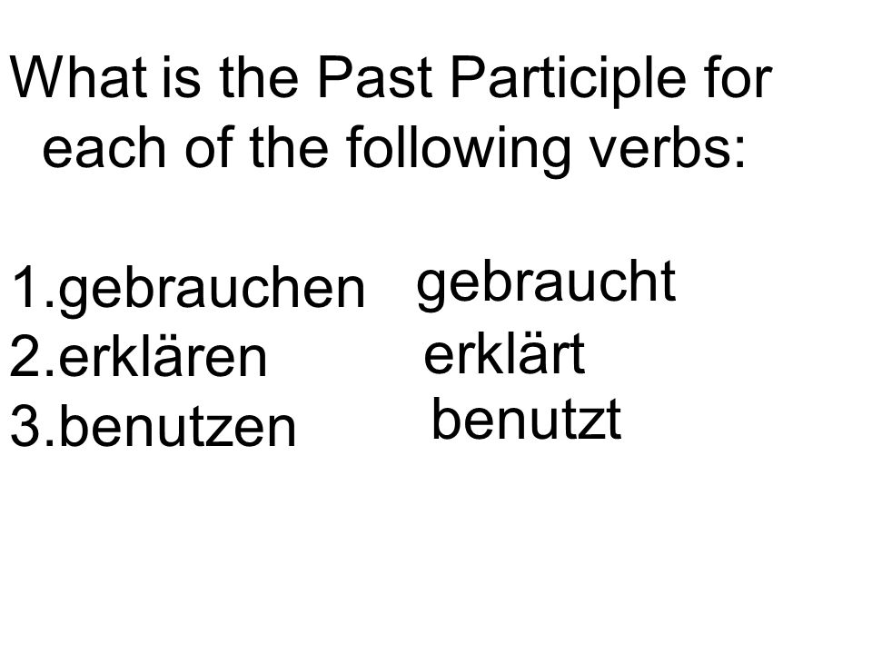das Partizip = past participle (the word that has ge in German) das Hilfsverb = auxiliary verb (haben or sein in German)