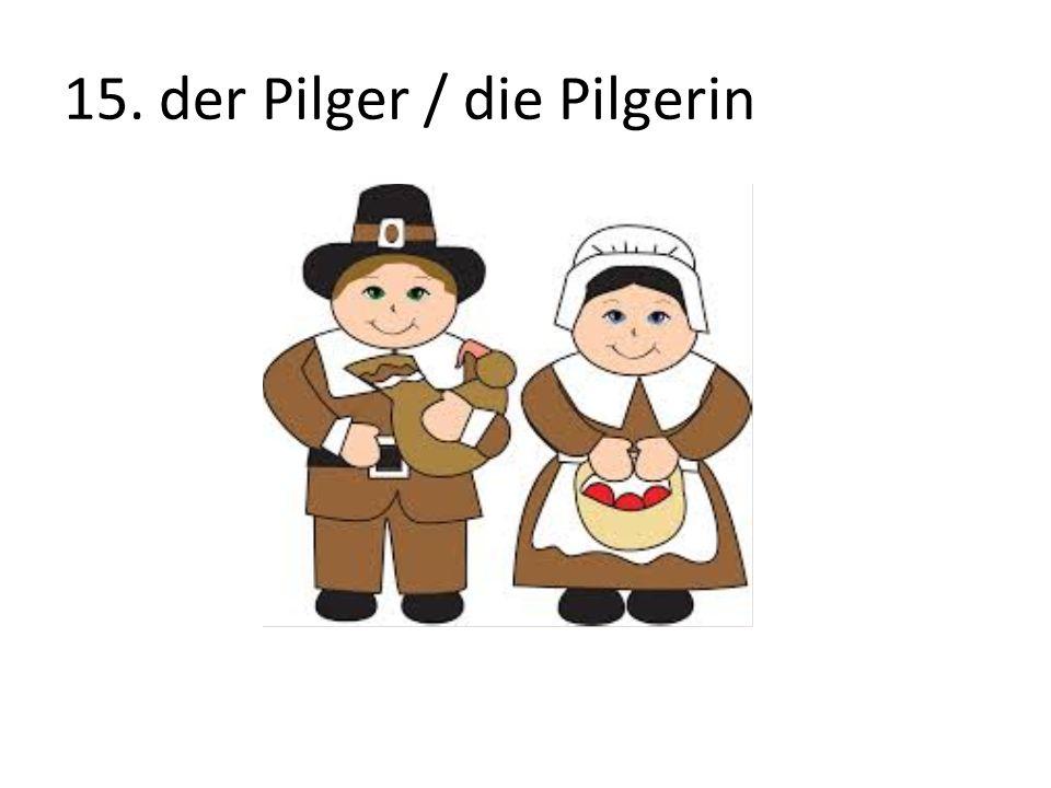 15. der Pilger / die Pilgerin