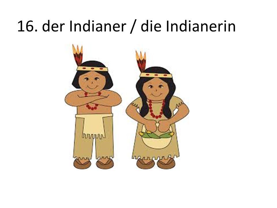 16. der Indianer / die Indianerin