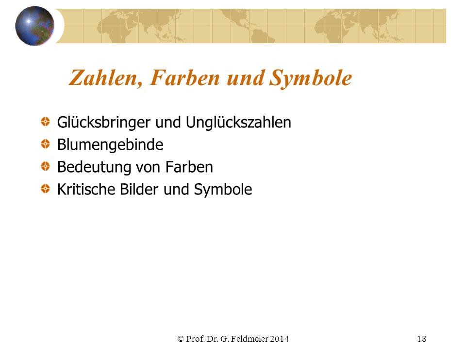 Zahlen, Farben und Symbole Glücksbringer und Unglückszahlen Blumengebinde Bedeutung von Farben Kritische Bilder und Symbole © Prof. Dr. G. Feldmeier 2