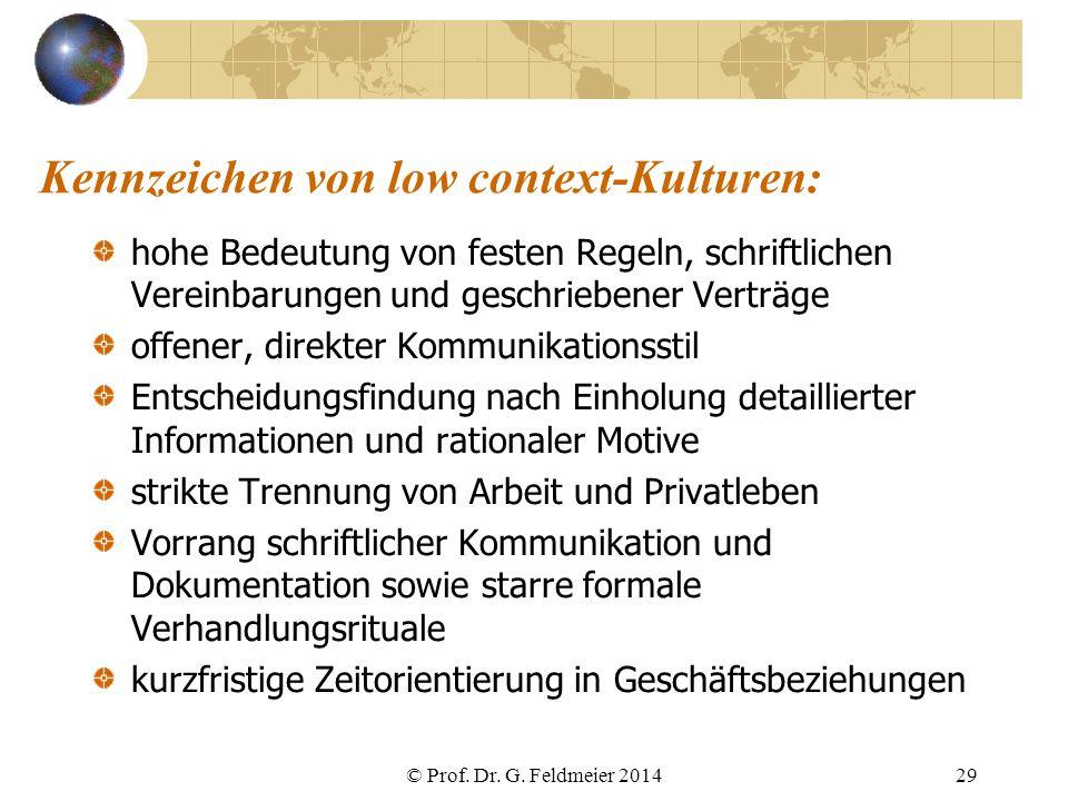 Kennzeichen von low context-Kulturen: hohe Bedeutung von festen Regeln, schriftlichen Vereinbarungen und geschriebener Verträge offener, direkter Komm