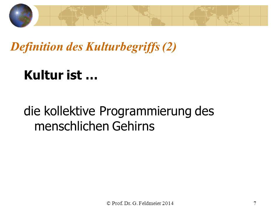 Definition des Kulturbegriffs (2) Kultur ist … die kollektive Programmierung des menschlichen Gehirns © Prof. Dr. G. Feldmeier 20147