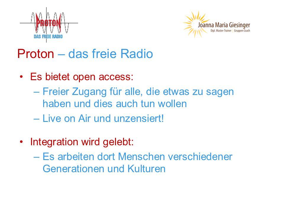 Proton – das freie Radio Es bietet open access: –Freier Zugang für alle, die etwas zu sagen haben und dies auch tun wollen –Live on Air und unzensiert.