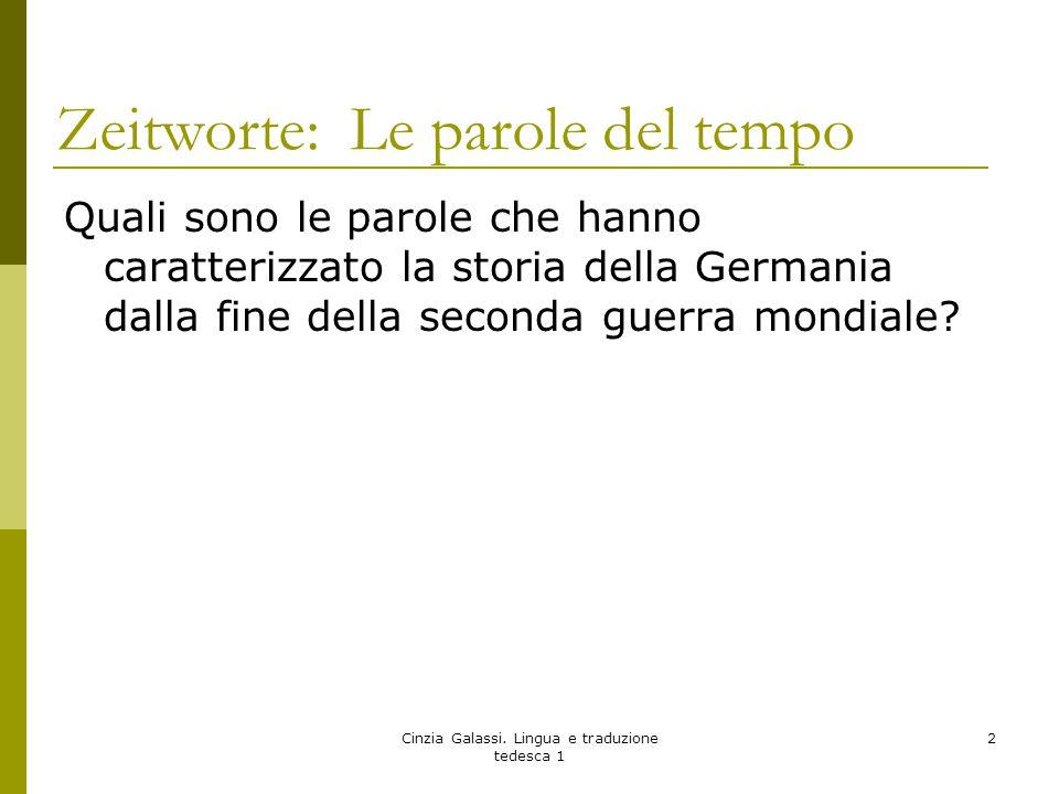 Zeitworte: Le parole del tempo Quali sono le parole che hanno caratterizzato la storia della Germania dalla fine della seconda guerra mondiale? Cinzia