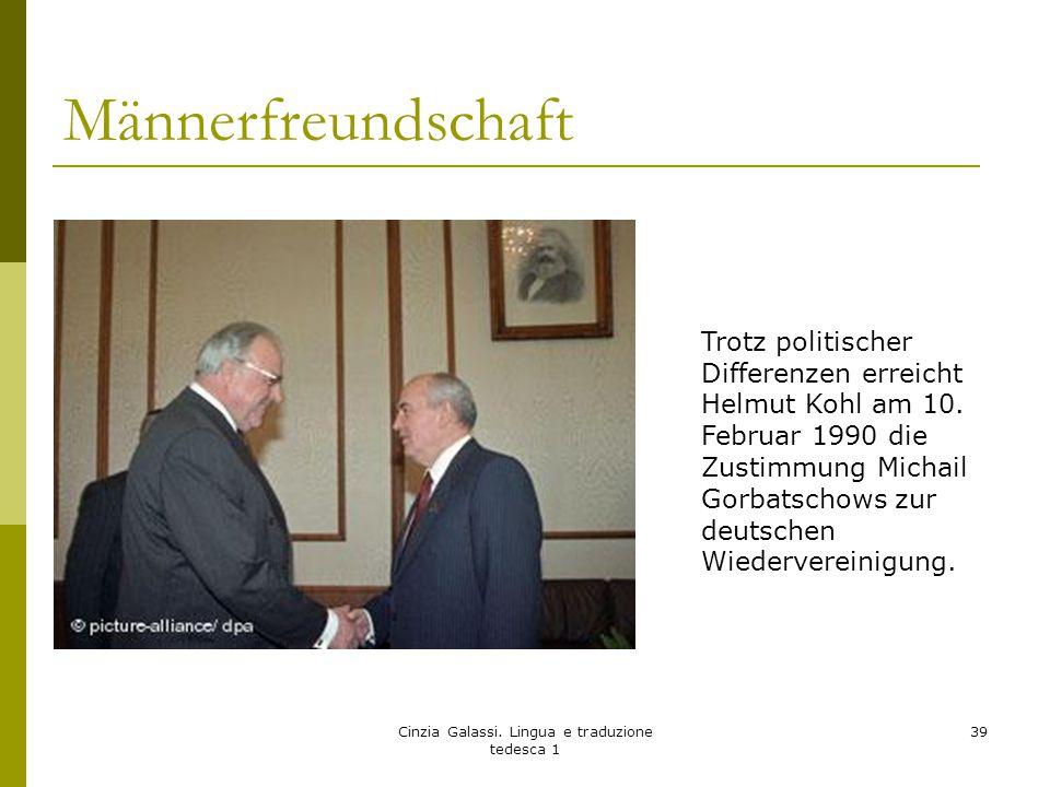 Männerfreundschaft Cinzia Galassi. Lingua e traduzione tedesca 1 39 Trotz politischer Differenzen erreicht Helmut Kohl am 10. Februar 1990 die Zustimm