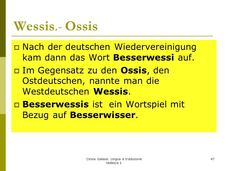 Wessis.- Ossis  Nach der deutschen Wiedervereinigung kam dann das Wort Besserwessi auf.  Im Gegensatz zu den Ossis, den Ostdeutschen, nannte man die