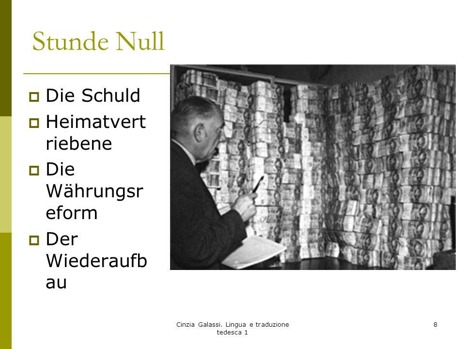 Stunde Null  Die Schuld  Heimatvert riebene  Die Währungsr eform  Der Wiederaufb au Cinzia Galassi. Lingua e traduzione tedesca 1 8