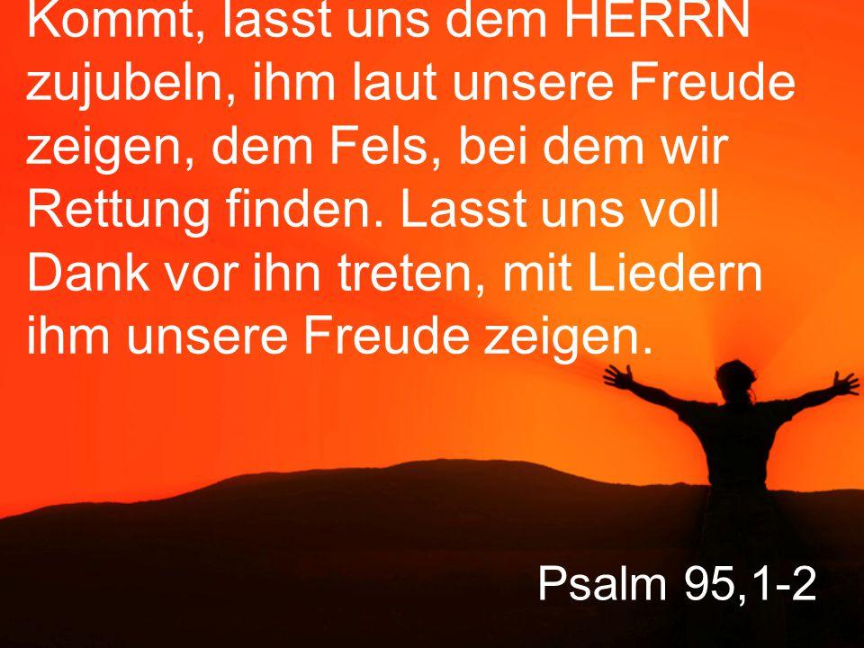 Psalm 95,3-4 Denn der HERR ist ein grosser Gott und ein grosser König über alle Götter.