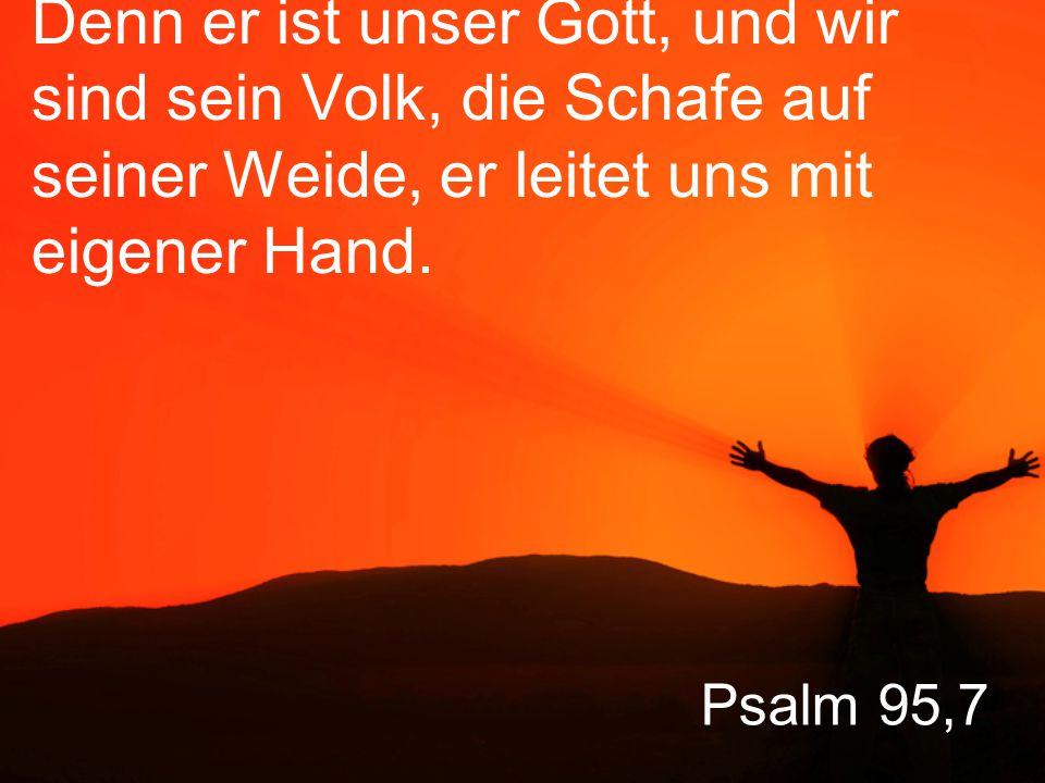 Psalm 95,8 Verschliesst euch heute seinem Reden nicht.