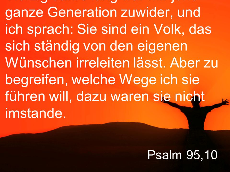 Psalm 95,11 Schliesslich schwor ich in meinem Zorn: Niemals sollen sie an meiner Ruhe teilhaben!