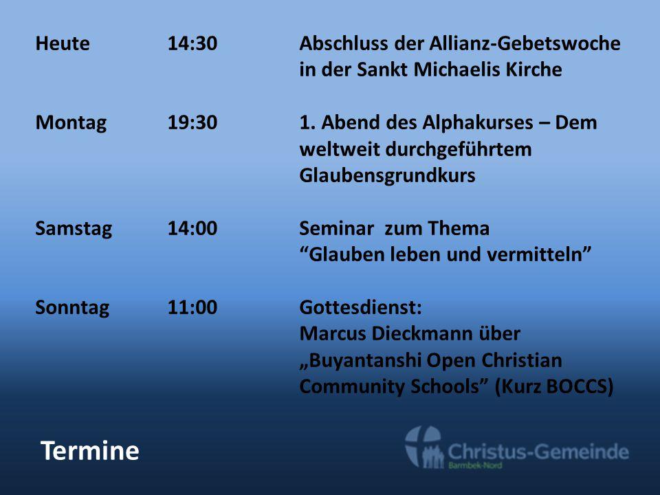 Termine Heute 14:30Abschluss der Allianz-Gebetswoche in der Sankt Michaelis Kirche Montag19:301. Abend des Alphakurses – Dem weltweit durchgeführtem G