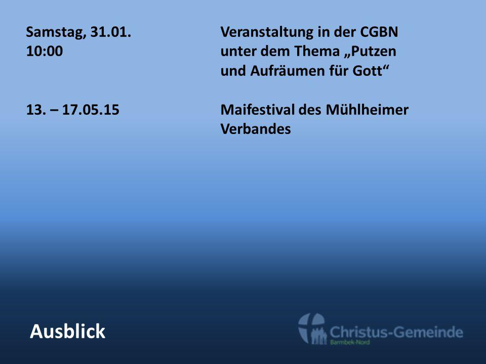 """Ausblick Samstag, 31.01. Veranstaltung in der CGBN 10:00unter dem Thema """"Putzen und Aufräumen für Gott"""" 13. – 17.05.15Maifestival des Mühlheimer Verba"""